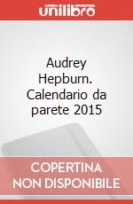 Audrey Hepburn. Calendario da parete 2015 articolo per la scrittura