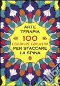 Arte terapia. 100 esercizi creativi per staccare la spina art vari a