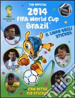 The official 2014 Fifa World Cup Brazil. Il libro degli sticker. Ediz. illustrata articolo per la scrittura di Stead Emily; Liddiard Peter