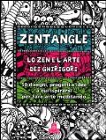 Zentangle. Lo zen e l'arte dei ghirigori. 50 disegni, progetti e idee a cui ispirarsi per fare arte meditando art vari a
