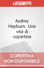Audrey Hepburn. Una vita di copertina articolo per la scrittura di Brizel Scott