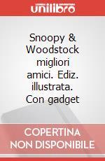 Snoopy & Woodstock migliori amici. Ediz. illustrata. Con gadget articolo per la scrittura di Schulz Charles M.