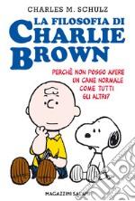 La filosofia di Charlie Brown. Perché non posso avere un cane normale come tutti gli altri? articolo per la scrittura di Schulz Charles M.