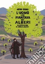 L'uomo che piantava gli alberi. Libro pop-up articolo per la scrittura di Giono Jean; Jolivet Joëlle