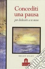 Concediti una pausa per dedicarti a te stesso articolo per la scrittura di Exley Helen