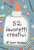 52 lavoretti creativi. Carte. Ediz. illustrata art vari a