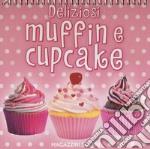 Deliziosi muffin e cupcake. Ediz. a colori articolo per la scrittura