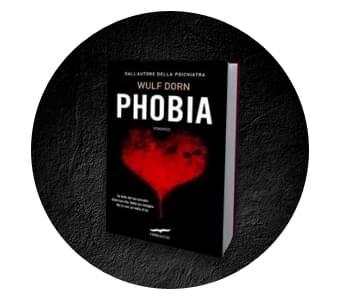 PHOBIA - Il nuovo thriller psicologico di Wulf Dorn!