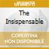THE INSISPENSABLE