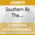 SOUTHERN BY THE...