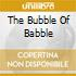 THE BUBBLE OF BABBLE