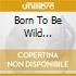 BORN TO BE WILD /RETROSPECTIVE