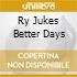 RY JUKES  BETTER DAYS