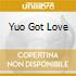 YUO GOT LOVE