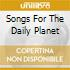 SONGS FOR THE DAILY PLANET