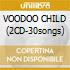 VOODOO CHILD (2CD-30songs)
