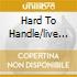 HARD TO HANDLE/LIVE FROM...
