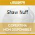 SHAW NUFF