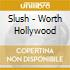 Slush - Worth Hollywood