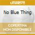 NO BLUE THING