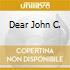 DEAR JOHN C.