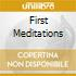 FIRST MEDITATIONS