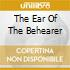 THE EAR OF THE BEHEARER