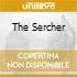 THE SERCHER