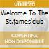 WELCOME TO THE ST.JAMES'CLUB