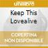 KEEP THIS LOVEALIVE