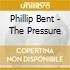 Phillip Bent - The Pressure