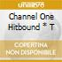 CHANNEL ONE HITBOUND * T