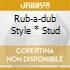 RUB-A-DUB STYLE  *  STUD