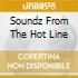 SOUNDZ FROM THE HOT LINE
