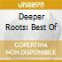 DEEPER ROOTS: BEST OF