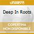 DEEP IN ROOTS