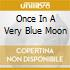 ONCE IN A VERY BLUE MOON