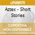 Aztex - Short Stories