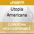 UTOPIA AMERICANA