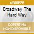 BROADWAY THE HARD WAY