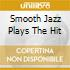 Smooth Jazz Plays The Hit