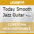Today Smooth Jazz Guitar - Simply The Very Best Of
