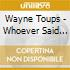 Wayne Toups - Whoever Said It Was Easy