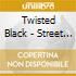 Twisted Black - Street Fame