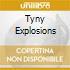 TYNY EXPLOSIONS