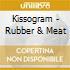 Kissogram - Rubber & Meat
