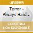 Terror - Always Hard Way