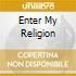 ENTER MY RELIGION