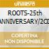 ROOTS-25th ANNIVERSARY/2CD