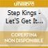 Step Kings - Let'S Get It On!